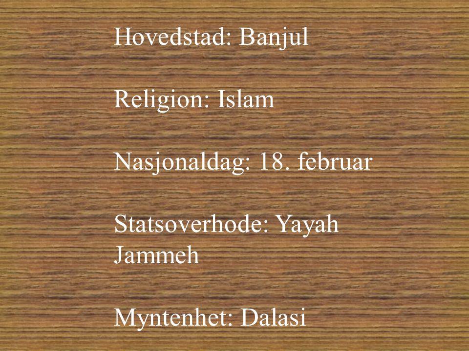 Hovedstad: Banjul Religion: Islam Nasjonaldag: 18.