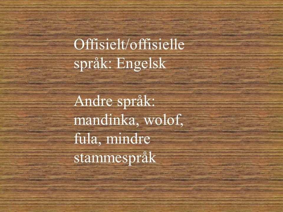 Offisielt/offisielle språk: Engelsk Andre språk: mandinka, wolof, fula, mindre stammespråk