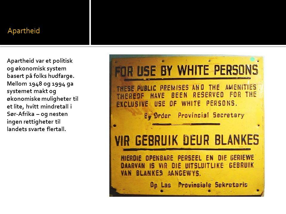 Apartheid Apartheid var et politisk og økonomisk system basert på folks hudfarge.