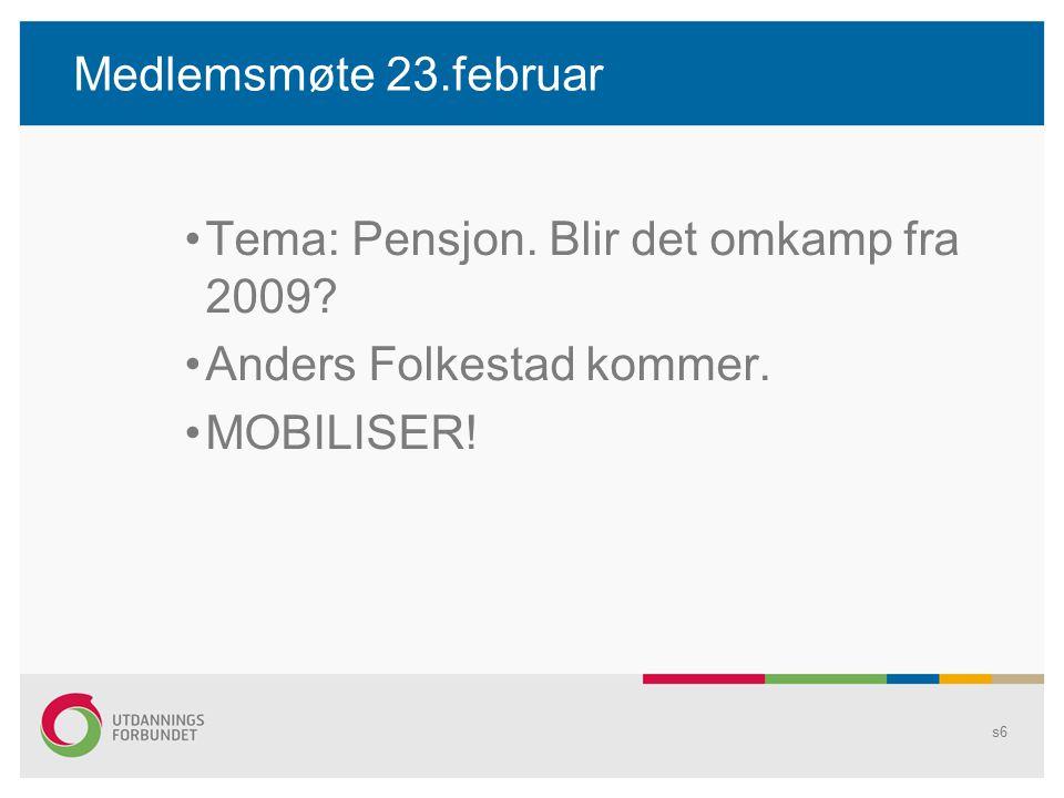 Medlemsmøte 23.februar Tema: Pensjon. Blir det omkamp fra 2009.