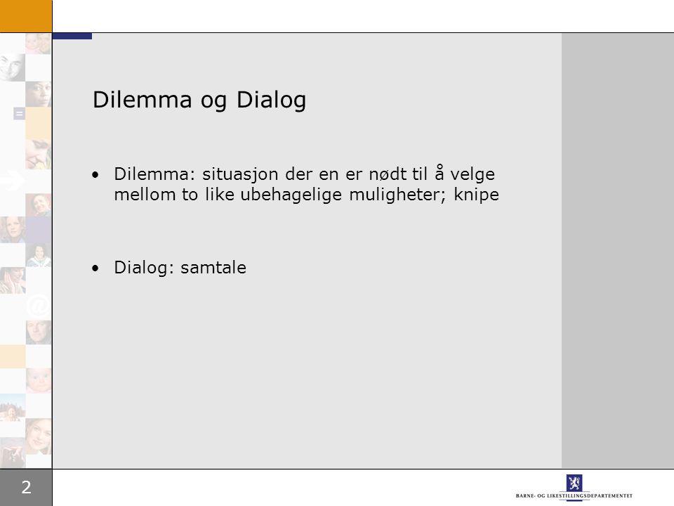2 Dilemma og Dialog Dilemma: situasjon der en er nødt til å velge mellom to like ubehagelige muligheter; knipe Dialog: samtale