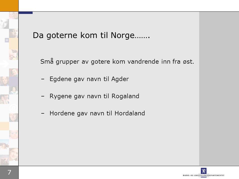 7 Da goterne kom til Norge……. Små grupper av gotere kom vandrende inn fra øst.