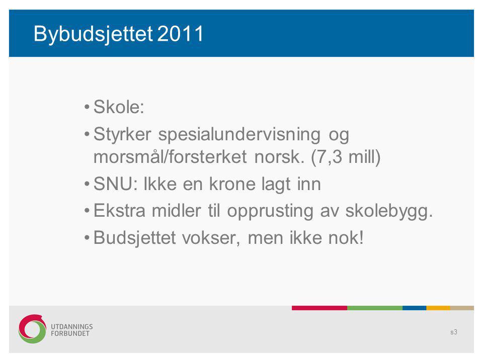 Bybudsjettet 2011 Skole: Styrker spesialundervisning og morsmål/forsterket norsk. (7,3 mill) SNU: Ikke en krone lagt inn Ekstra midler til opprusting