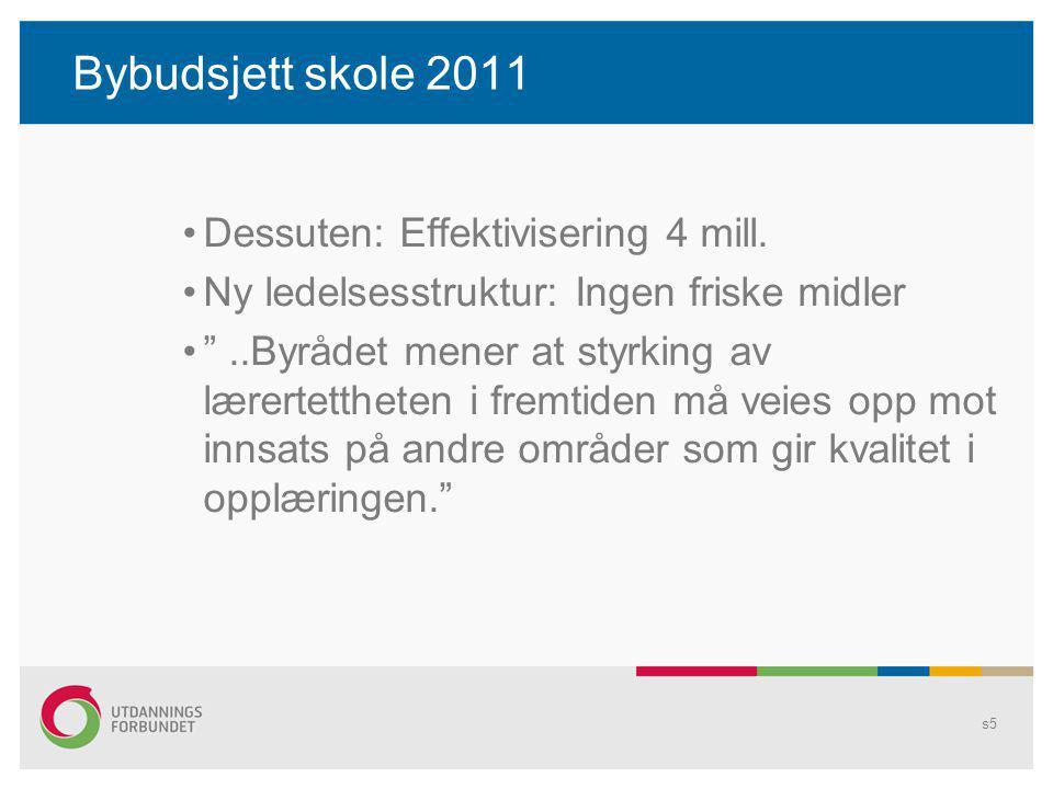 """Bybudsjett skole 2011 Dessuten: Effektivisering 4 mill. Ny ledelsesstruktur: Ingen friske midler """"..Byrådet mener at styrking av lærertettheten i frem"""