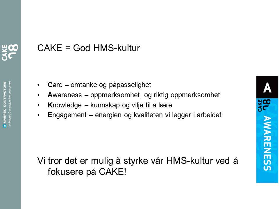 CAKE = God HMS-kultur Care – omtanke og påpasselighet Awareness – oppmerksomhet, og riktig oppmerksomhet Knowledge – kunnskap og vilje til å lære Enga