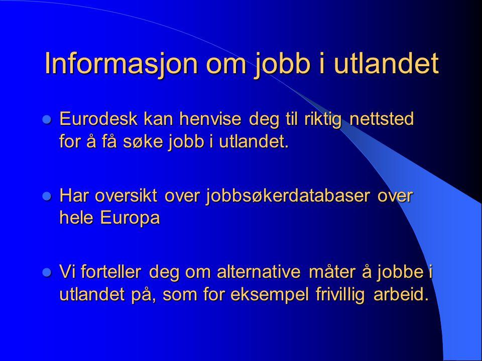 Informasjon om jobb i utlandet Eurodesk kan henvise deg til riktig nettsted for å få søke jobb i utlandet.