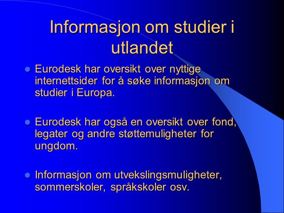 Informasjon om studier i utlandet Eurodesk har oversikt over nyttige internettsider for å søke informasjon om studier i Europa.