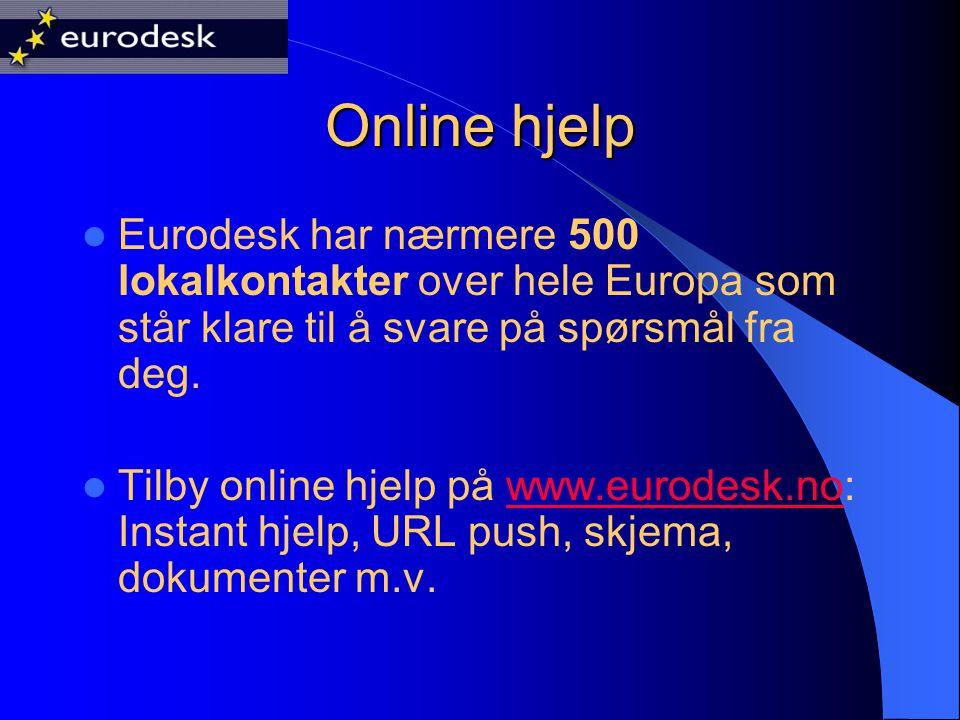 Online hjelp Eurodesk har nærmere 500 lokalkontakter over hele Europa som står klare til å svare på spørsmål fra deg.