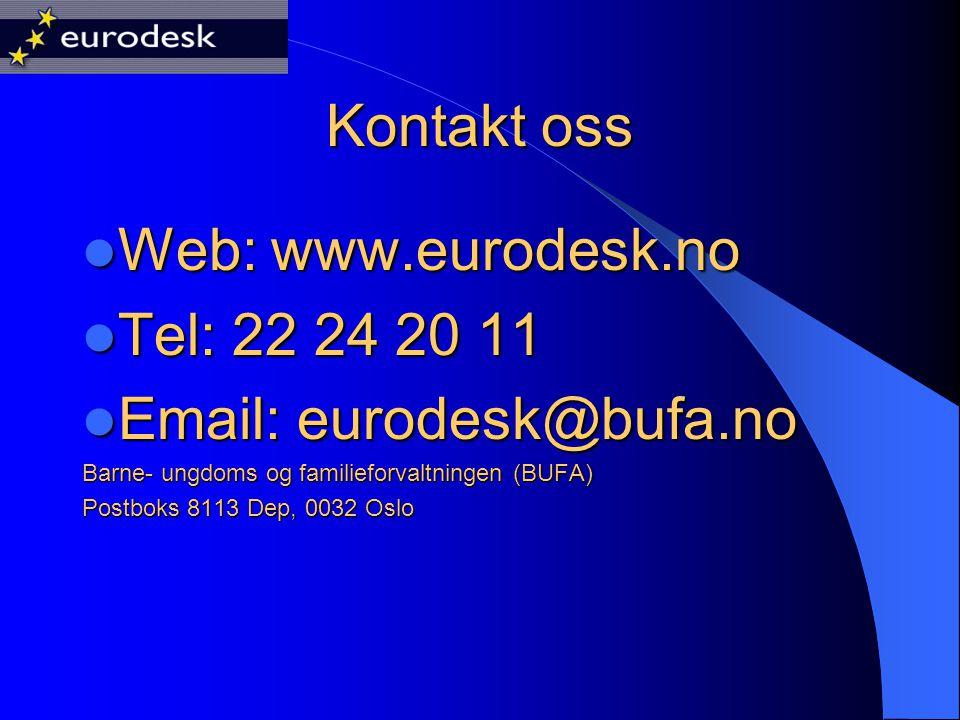Kontakt oss Web: www.eurodesk.no Web: www.eurodesk.no Tel: 22 24 20 11 Tel: 22 24 20 11 Email: eurodesk@bufa.no Email: eurodesk@bufa.no Barne- ungdoms og familieforvaltningen (BUFA) Postboks 8113 Dep, 0032 Oslo