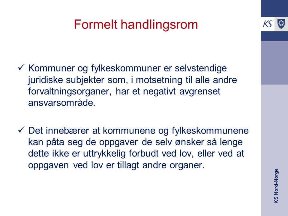KS Nord-Norge Formelt handlingsrom Kommuner og fylkeskommuner er selvstendige juridiske subjekter som, i motsetning til alle andre forvaltningsorganer, har et negativt avgrenset ansvarsområde.