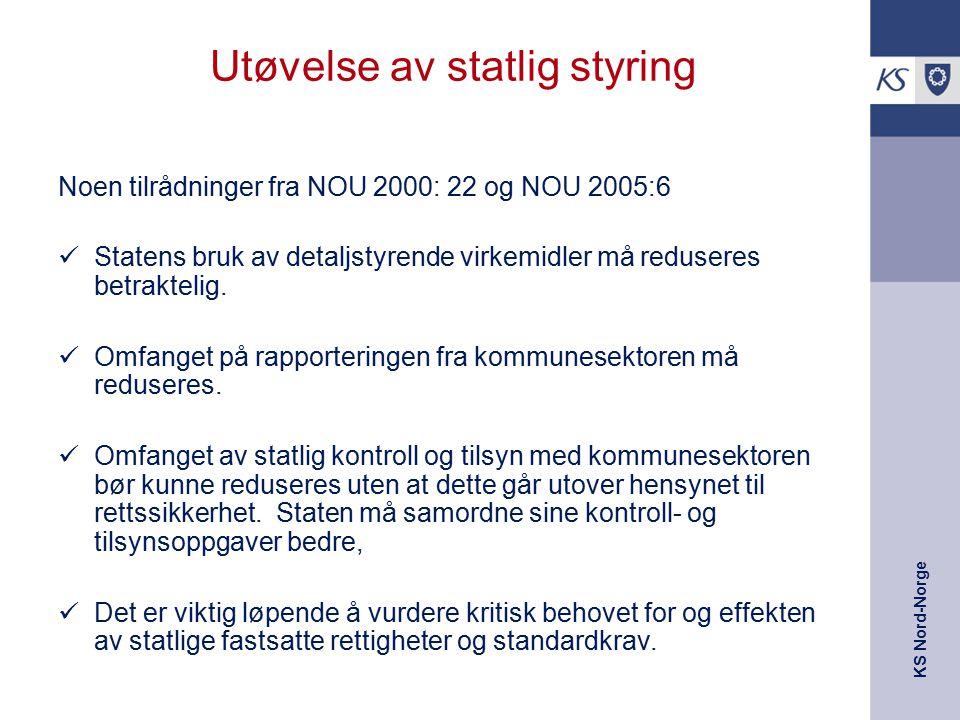 KS Nord-Norge Utøvelse av statlig styring Noen tilrådninger fra NOU 2000: 22 og NOU 2005:6 Statens bruk av detaljstyrende virkemidler må reduseres betraktelig.