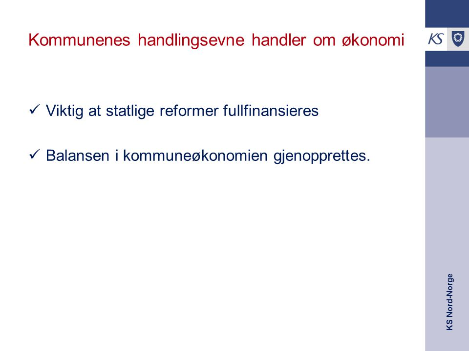 KS Nord-Norge Kommunenes handlingsevne handler om økonomi Viktig at statlige reformer fullfinansieres Balansen i kommuneøkonomien gjenopprettes.