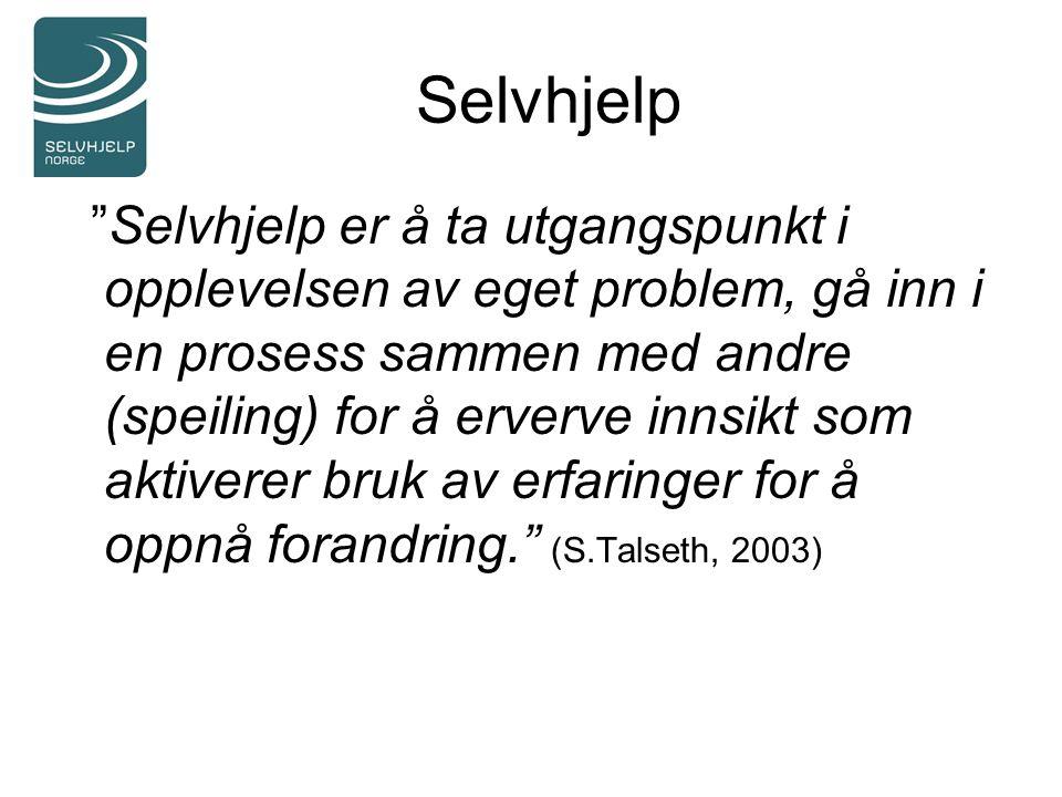 """Selvhjelp """"Selvhjelp er å ta utgangspunkt i opplevelsen av eget problem, gå inn i en prosess sammen med andre (speiling) for å erverve innsikt som akt"""