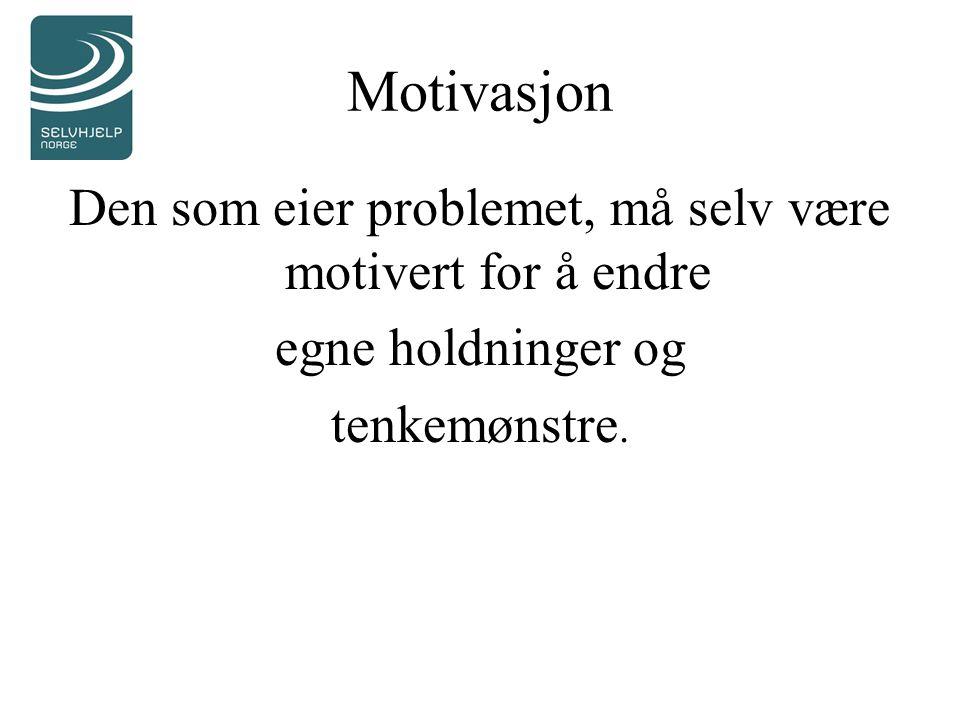 Motivasjon Den som eier problemet, må selv være motivert for å endre egne holdninger og tenkemønstre.