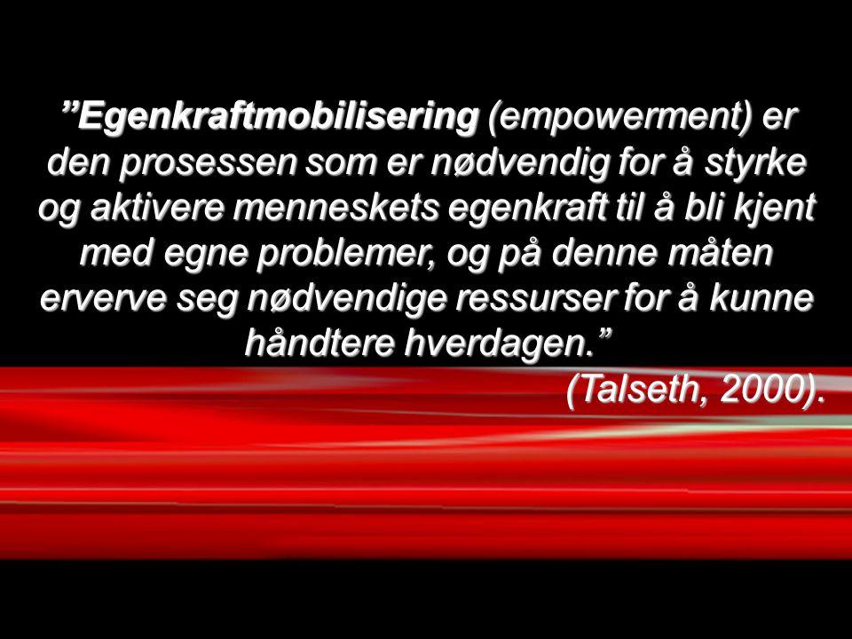 """""""Egenkraftmobilisering (empowerment) er den prosessen som er nødvendig for å styrke og aktivere menneskets egenkraft til å bli kjent med egne probleme"""