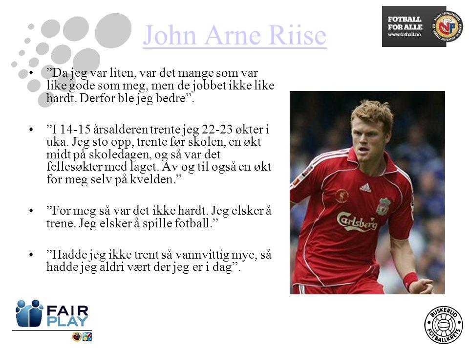 John Arne Riise Da jeg var liten, var det mange som var like gode som meg, men de jobbet ikke like hardt.