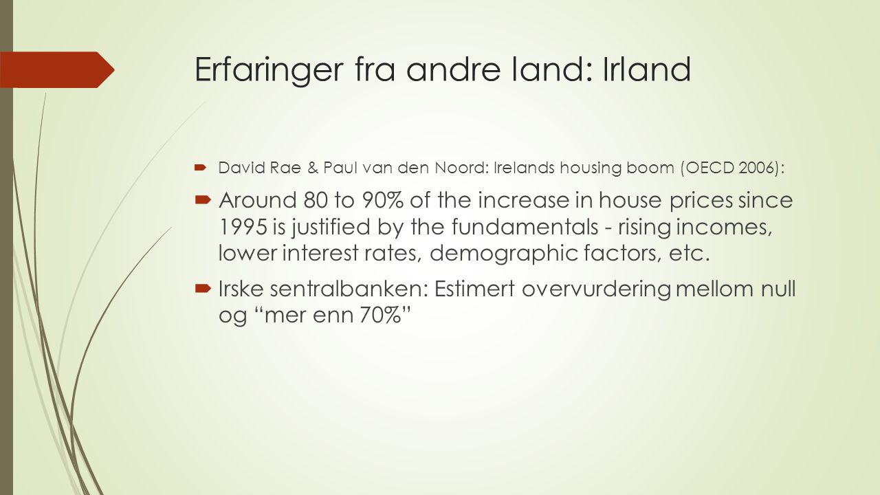 Erfaringer fra andre land: Irland  David Rae & Paul van den Noord: Irelands housing boom (OECD 2006):  Around 80 to 90% of the increase in house pri