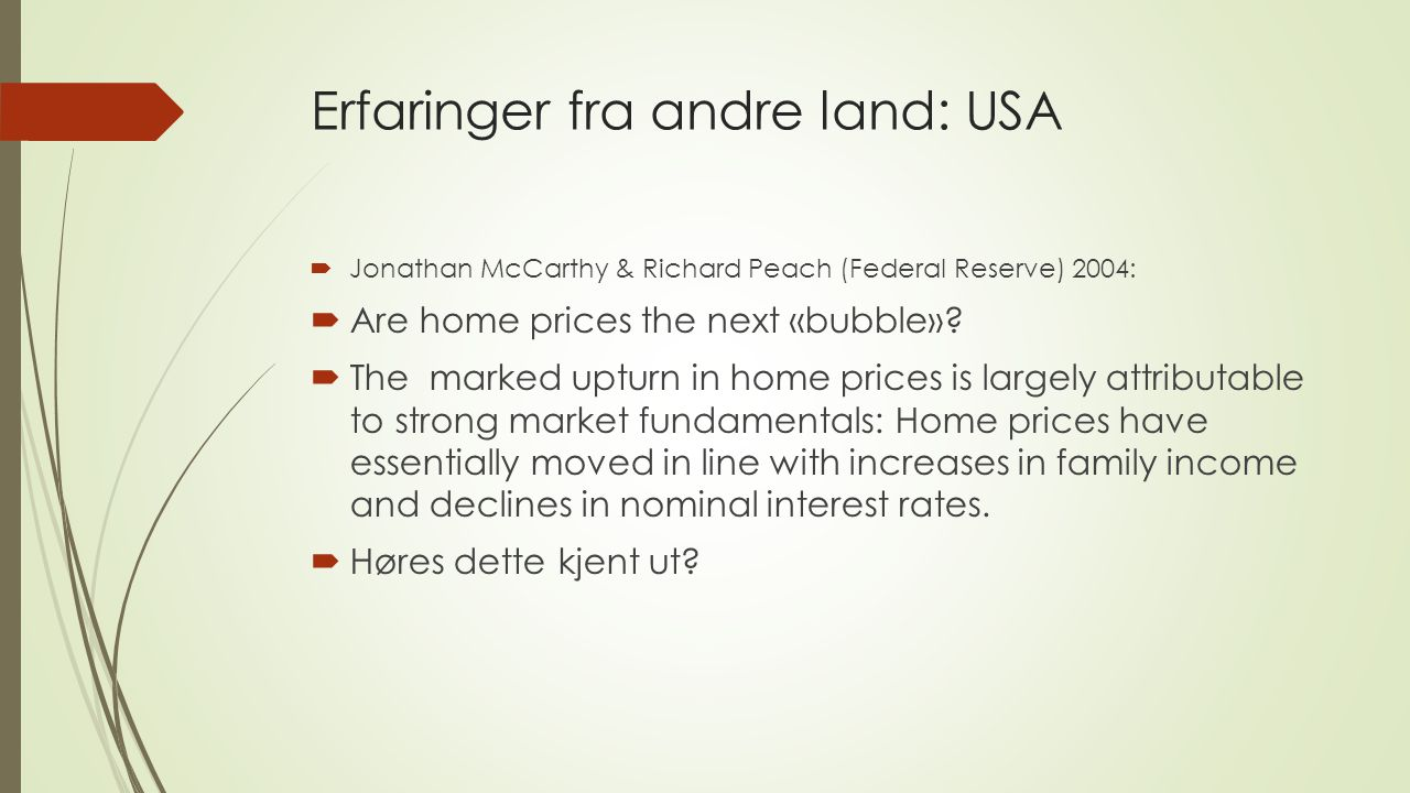 Erfaringer fra andre land: Irland  David Rae & Paul van den Noord: Irelands housing boom (OECD 2006):  Around 80 to 90% of the increase in house prices since 1995 is justified by the fundamentals - rising incomes, lower interest rates, demographic factors, etc.