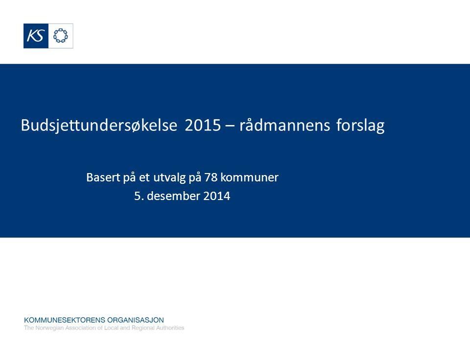 Budsjettundersøkelse 2015 – rådmannens forslag Basert på et utvalg på 78 kommuner 5. desember 2014
