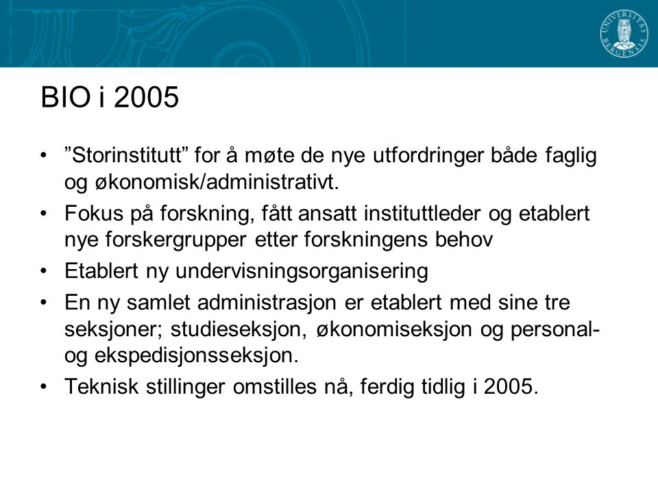 """BIO i 2005 """"Storinstitutt"""" for å møte de nye utfordringer både faglig og økonomisk/administrativt. Fokus på forskning, fått ansatt instituttleder og e"""