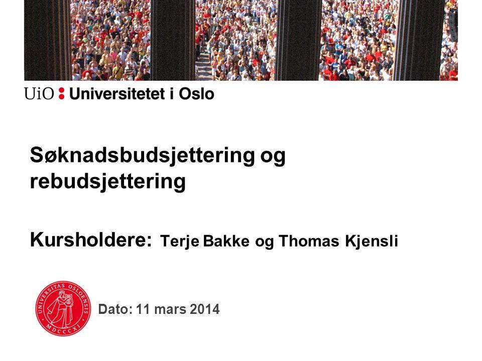 Dato: 11 mars 2014 Søknadsbudsjettering og rebudsjettering Kursholdere: Terje Bakke og Thomas Kjensli