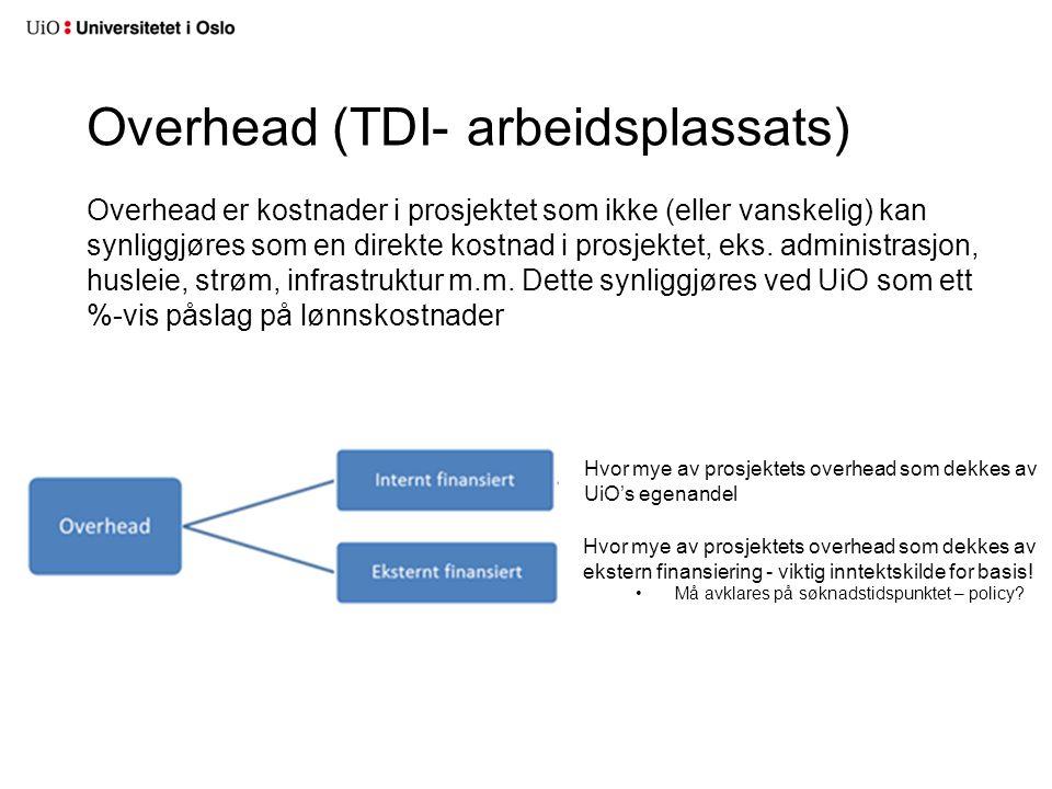 Overhead (TDI- arbeidsplassats) Overhead er kostnader i prosjektet som ikke (eller vanskelig) kan synliggjøres som en direkte kostnad i prosjektet, ek