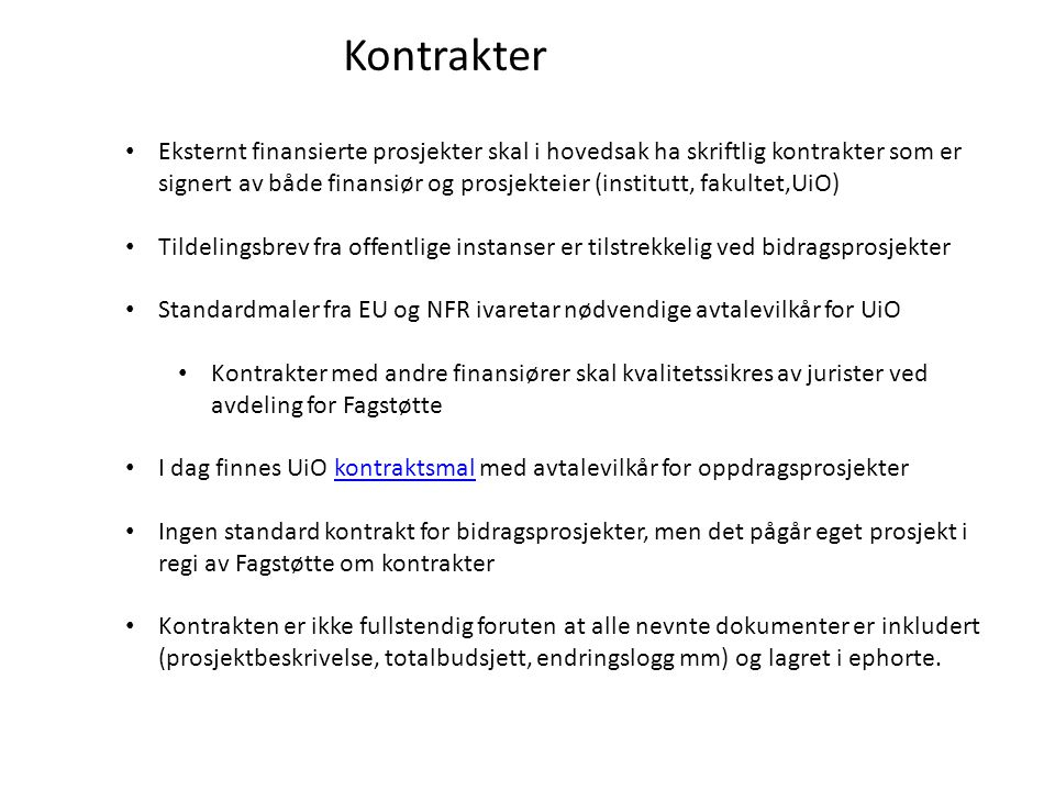 Kontrakter Eksternt finansierte prosjekter skal i hovedsak ha skriftlig kontrakter som er signert av både finansiør og prosjekteier (institutt, fakult