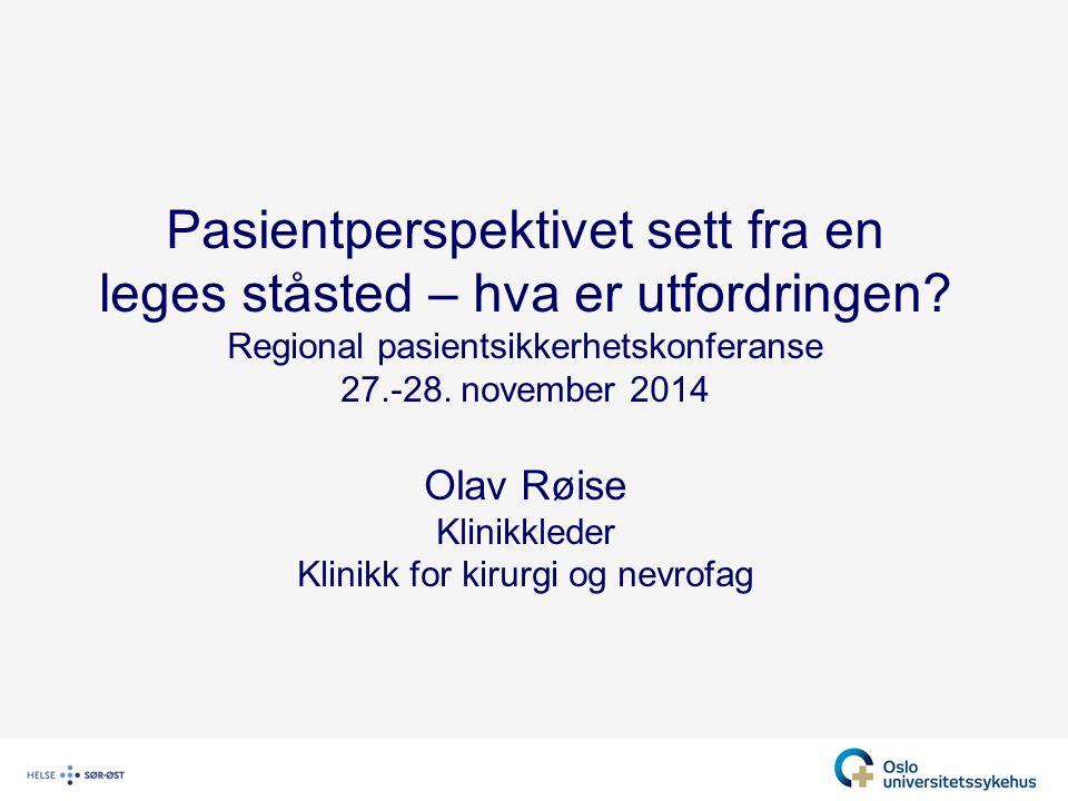 Pasientperspektivet sett fra en leges ståsted – hva er utfordringen? Regional pasientsikkerhetskonferanse 27.-28. november 2014 Olav Røise Klinikklede