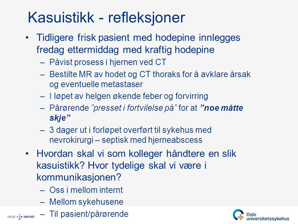 Kasuistikk - refleksjoner Tidligere frisk pasient med hodepine innlegges fredag ettermiddag med kraftig hodepine –Påvist prosess i hjernen ved CT –Bes