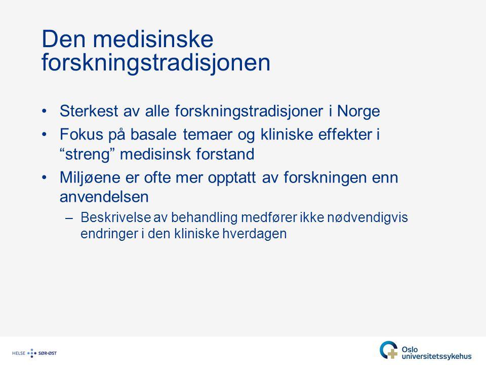 """Den medisinske forskningstradisjonen Sterkest av alle forskningstradisjoner i Norge Fokus på basale temaer og kliniske effekter i """"streng"""" medisinsk f"""