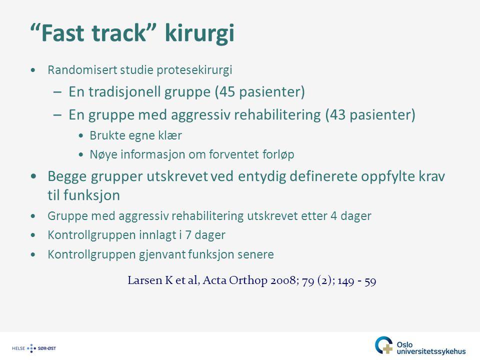 """""""Fast track"""" kirurgi Randomisert studie protesekirurgi –En tradisjonell gruppe (45 pasienter) –En gruppe med aggressiv rehabilitering (43 pasienter) B"""