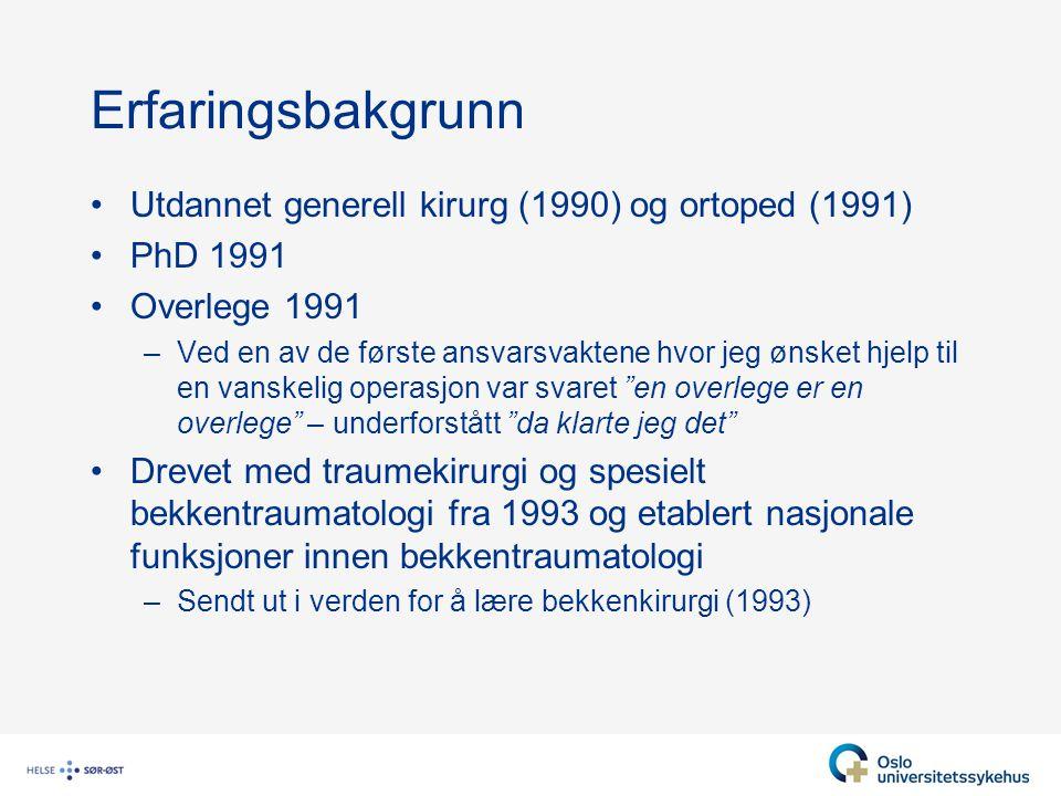 Erfaringsbakgrunn Utdannet generell kirurg (1990) og ortoped (1991) PhD 1991 Overlege 1991 –Ved en av de første ansvarsvaktene hvor jeg ønsket hjelp t