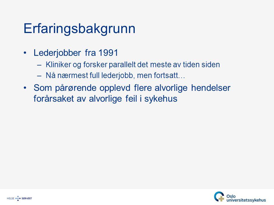 Erfaringsbakgrunn Lederjobber fra 1991 –Kliniker og forsker parallelt det meste av tiden siden –Nå nærmest full lederjobb, men fortsatt… Som pårørende