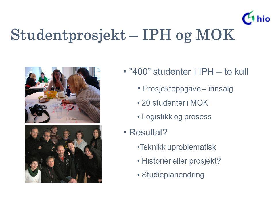 Studentprosjekt – IPH og MOK 400 studenter i IPH – to kull Prosjektoppgave – innsalg 20 studenter i MOK Logistikk og prosess Resultat.