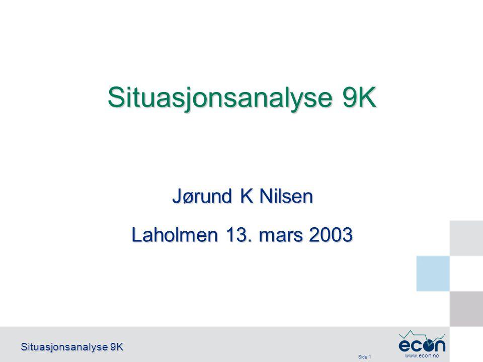 Side 2 Situasjonsanalyse 9K www.econ.no ECONs presentasjoner på Laholmen I dag: Beskrivelse og analyse av dagens situasjon – har 9K lykkes og er det behov for endring .