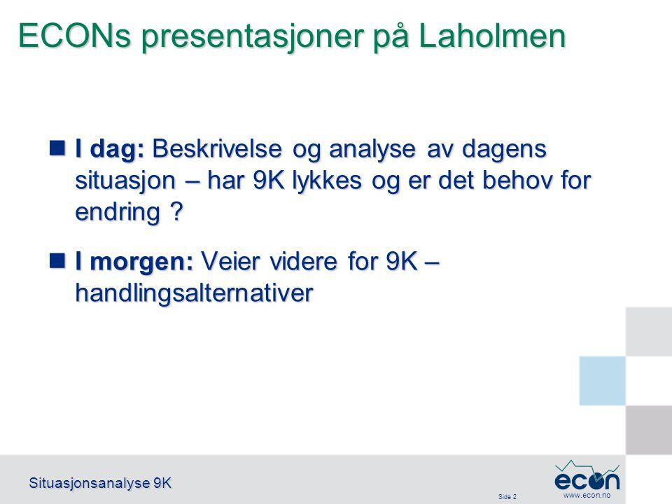 Side 2 Situasjonsanalyse 9K www.econ.no ECONs presentasjoner på Laholmen I dag: Beskrivelse og analyse av dagens situasjon – har 9K lykkes og er det b