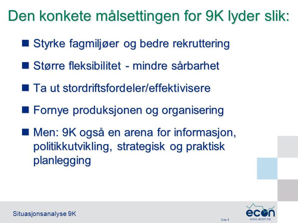 Side 5 Situasjonsanalyse 9K www.econ.no Den konkete målsettingen for 9K lyder slik: Styrke fagmiljøer og bedre rekruttering Styrke fagmiljøer og bedre