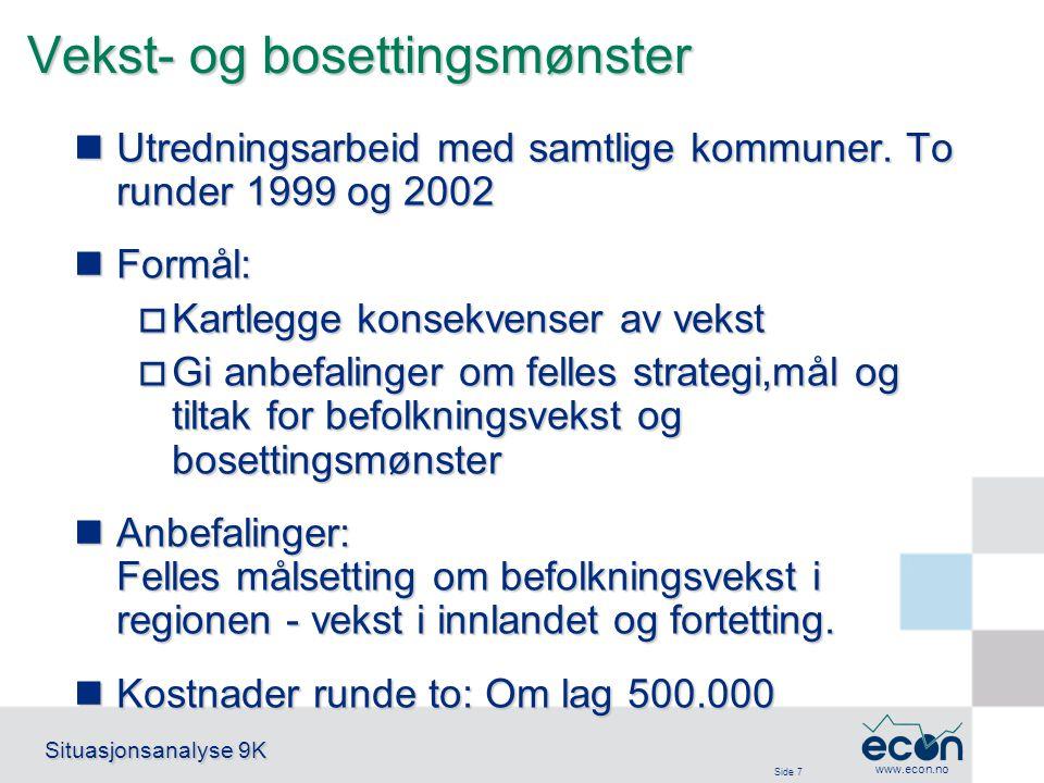 Side 7 Situasjonsanalyse 9K www.econ.no Vekst- og bosettingsmønster Utredningsarbeid med samtlige kommuner. To runder 1999 og 2002 Utredningsarbeid me