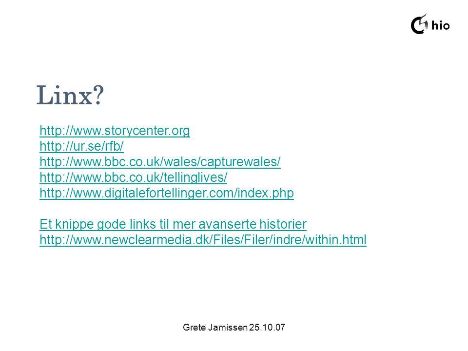Grete Jamissen 25.10.07 elever ledelse administrasjon Linx? http://www.storycenter.org http://ur.se/rfb/ http://www.bbc.co.uk/wales/capturewales/ http
