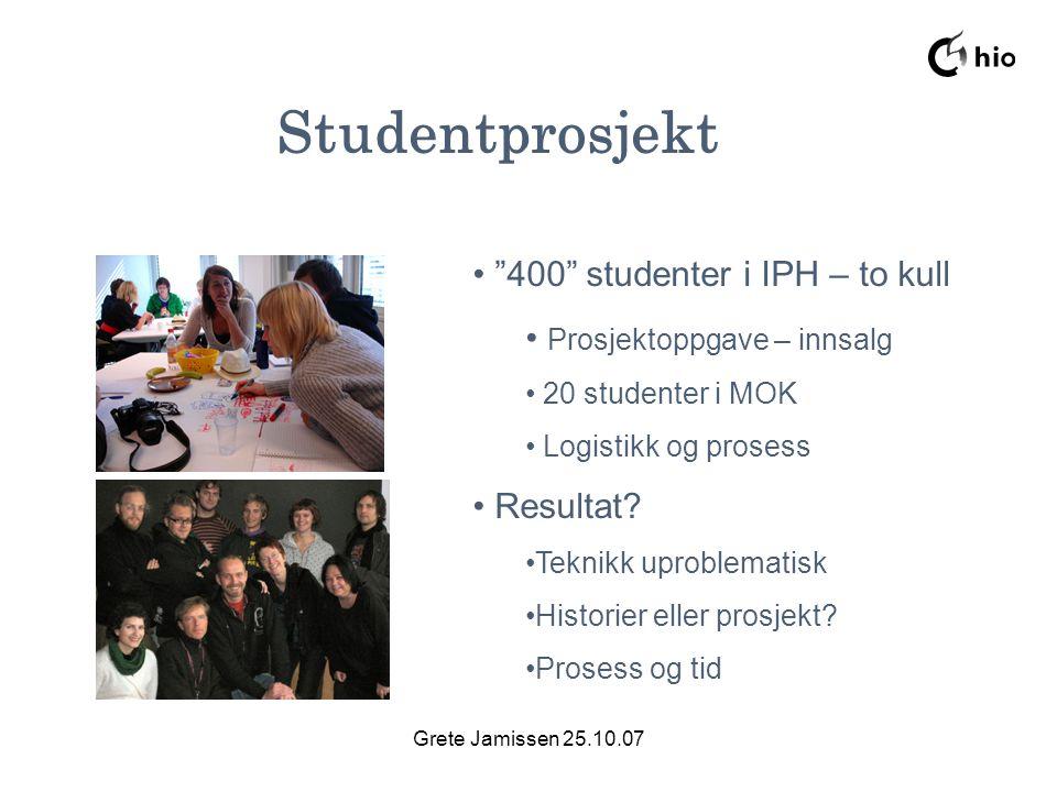 Grete Jamissen 25.10.07 Studentprosjekt 400 studenter i IPH – to kull Prosjektoppgave – innsalg 20 studenter i MOK Logistikk og prosess Resultat.