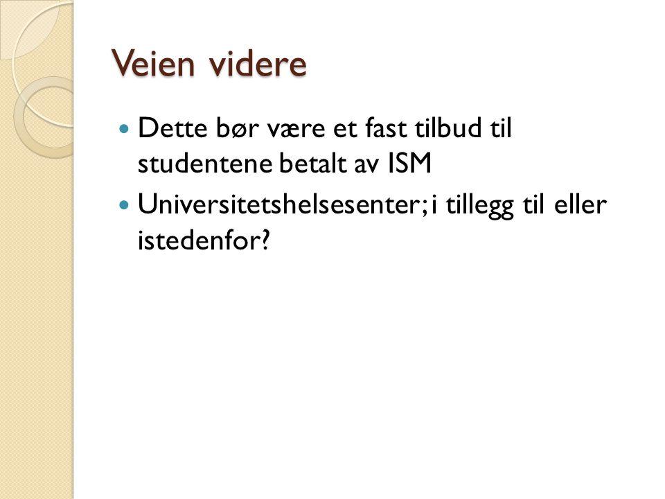 Veien videre Dette bør være et fast tilbud til studentene betalt av ISM Universitetshelsesenter; i tillegg til eller istedenfor?