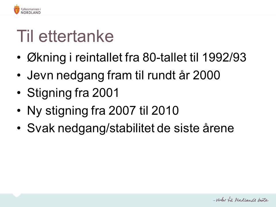 Til ettertanke Økning i reintallet fra 80-tallet til 1992/93 Jevn nedgang fram til rundt år 2000 Stigning fra 2001 Ny stigning fra 2007 til 2010 Svak