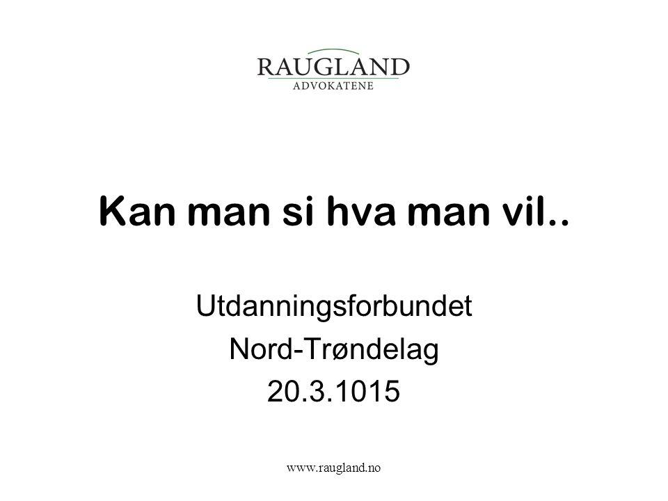 Kan man si hva man vil.. Utdanningsforbundet Nord-Trøndelag 20.3.1015 www.raugland.no