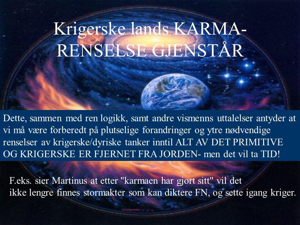 Krigerske lands KARMA- RENSELSE GJENSTÅR F.eks. sier Martinus at etter