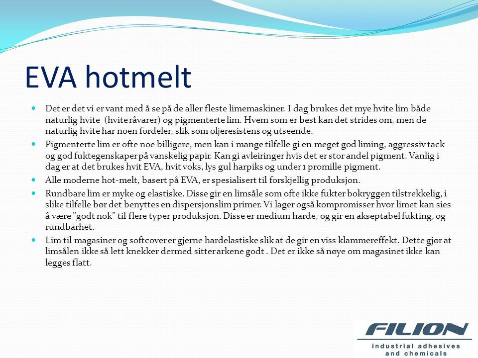 OVERSIKT OVER FORSKJELLIGE TYPER LIM EVA Hot-melt, den mest vanlige type. EVA med syntetiske harpikser, hvite. EVA med naturlige harpikser, gule eller