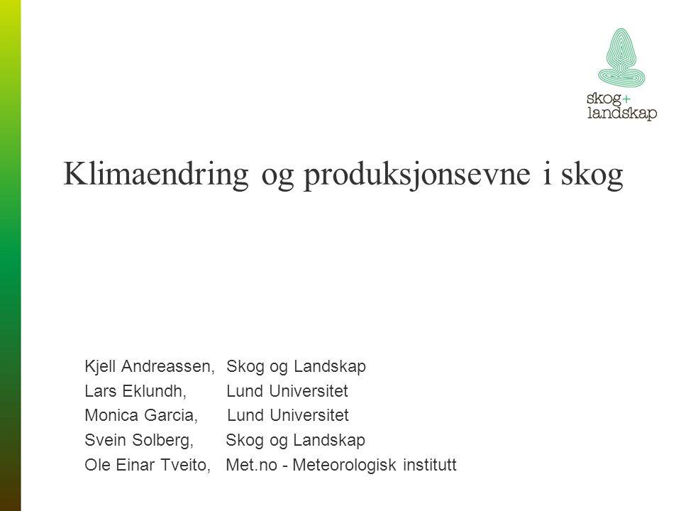 Klimaendring og produksjonsevne i skog Kjell Andreassen, Skog og Landskap Lars Eklundh, Lund Universitet Monica Garcia, Lund Universitet Svein Solberg