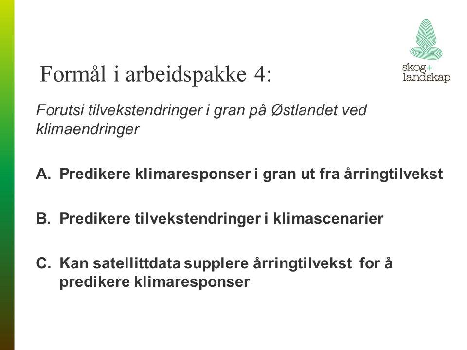 Formål i arbeidspakke 4: Forutsi tilvekstendringer i gran på Østlandet ved klimaendringer A.Predikere klimaresponser i gran ut fra årringtilvekst B.Pr