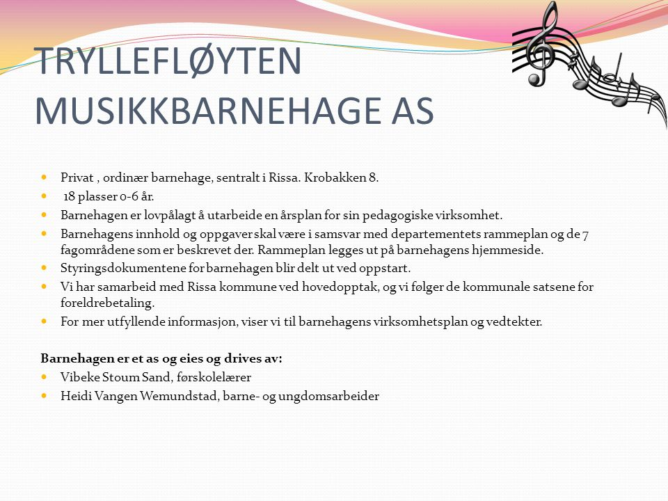 TRYLLEFLØYTEN MUSIKKBARNEHAGE AS Privat, ordinær barnehage, sentralt i Rissa.
