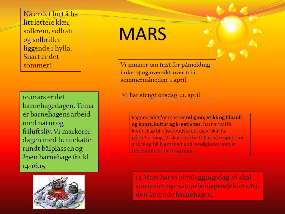 MARS Nå er det lurt å ha litt lettere klær, solkrem, solhatt og solbriller liggende i hylla. Snart er det sommer! 13.Mars har vi planleggingsdag, vi s