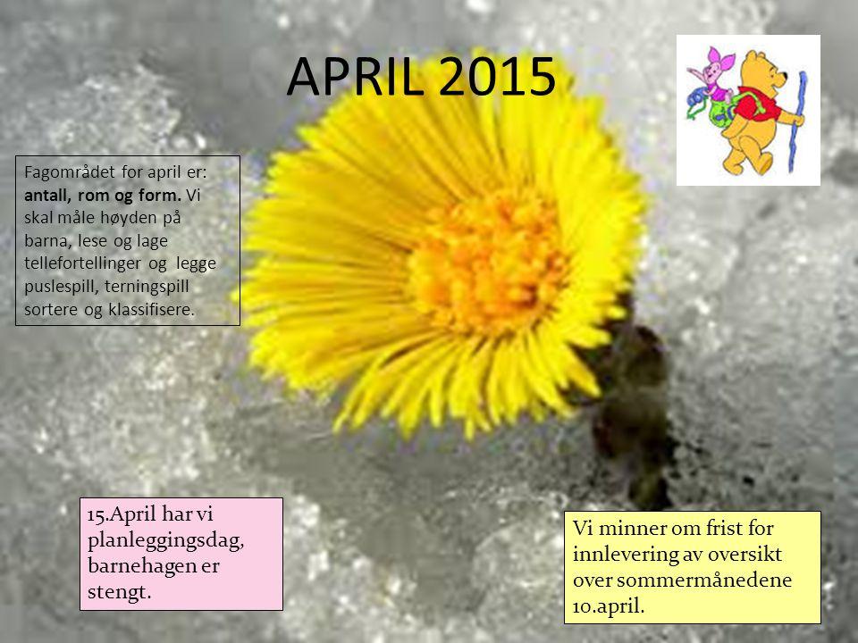 APRIL 2015 Fagområdet for april er: antall, rom og form. Vi skal måle høyden på barna, lese og lage tellefortellinger og legge puslespill, terningspil